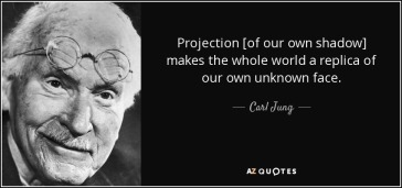 quote-projection-of-our-own-shadow-makes-the-whole-world-a-replica-of-our-own-unknown-face-carl-jung-137-73-32