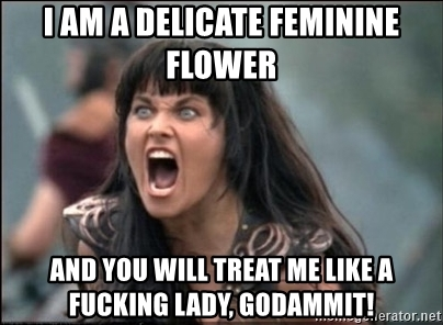 i-am-a-delicate-feminine-flower-and-you-will-treat-me-like-a-fucking-lady-godammit