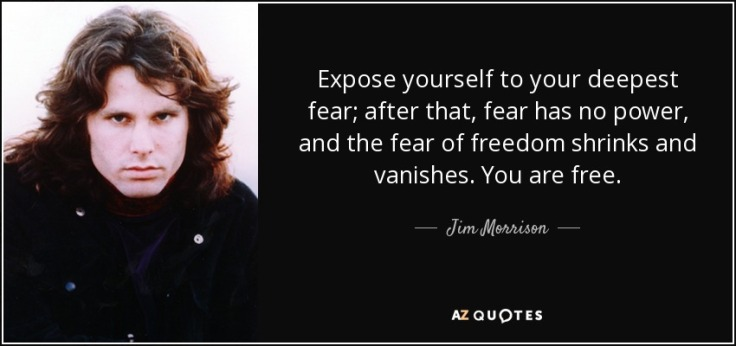 quote-expose-yourself-to-your-deepest-fear-after-that-fear-has-no-power-and-the-fear-of-freedom-jim-morrison-20-66-48
